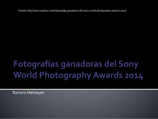 Ramiro Helmeyer Fuente: http://www.sopitas.com/site/303789-ganadores-del-sony-world-photography-awards-2014/