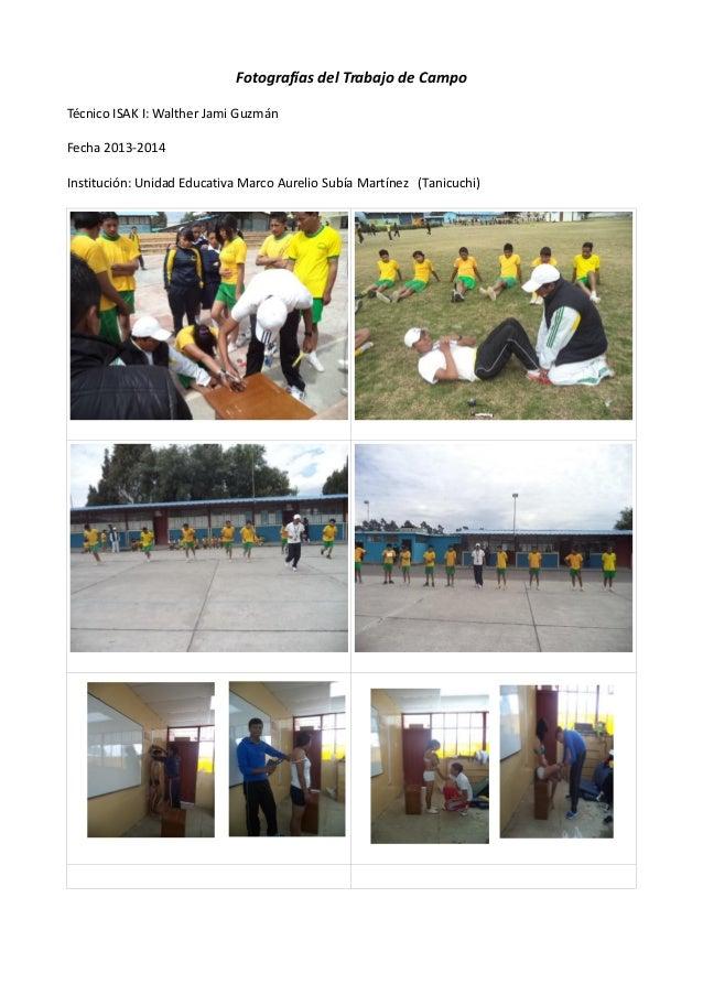 Fotografías del Trabajo de Campo Técnico ISAK I: Walther Jami Guzmán Fecha 2013-2014 Institución: Unidad Educativa Marco A...