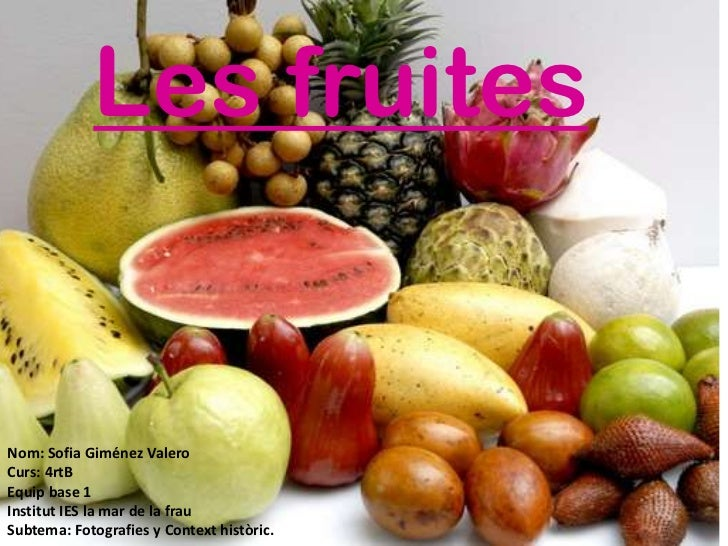 Les fruites<br /><br /><br />Nom: Sofia Giménez Valero<br />Curs: 4rtB<br />Equip base 1<br />Institut IES la mar de la ...