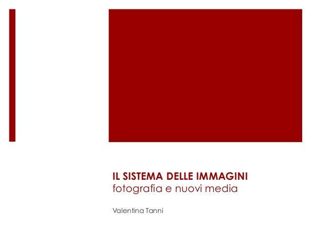 IL SISTEMA DELLE IMMAGINI fotografia e nuovi media Valentina Tanni