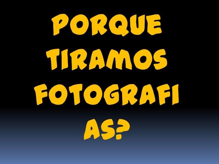 Porque tiramos fotografias?<br />Igor Helal Anderson<br />Igor.helal@gmail.com<br />