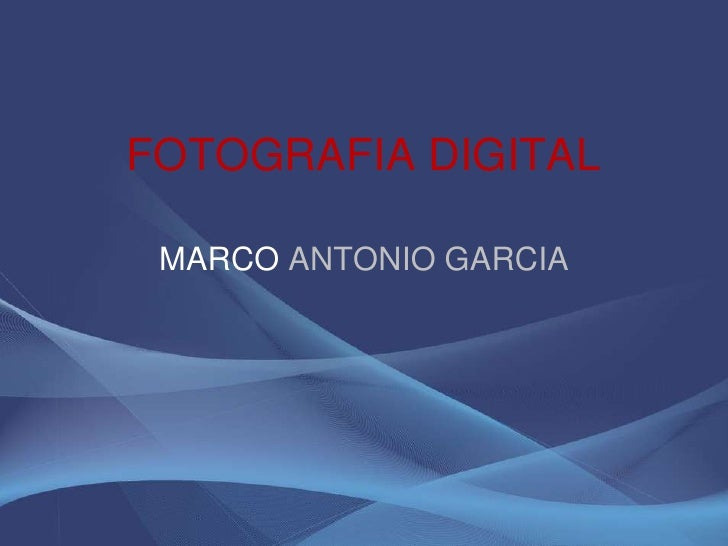 FOTOGRAFIA DIGITAL MARCO ANTONIO GARCIA
