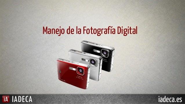 Manejo de la Fotografía Digital  IADECA  iadeca.es