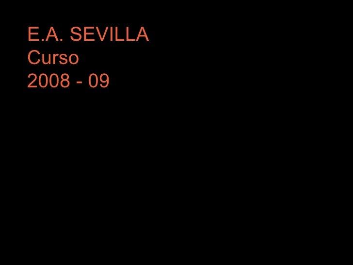 E.A. SEVILLA Curso 2008 - 09