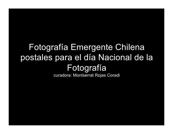 Fotografía Emergente Chilena postales para el día Nacional de la             Fotografía         curadora: Montserrat Rojas...