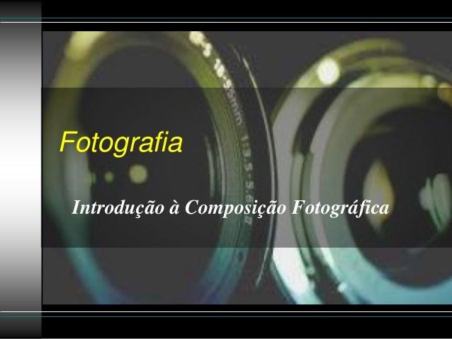 Fotografia Introdução à Composição Fotográfica