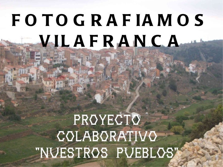 """FOTOGRAFIAMOS VILAFRANCA PROYECTO COLABORATIVO """"NUESTROS PUEBLOS"""""""