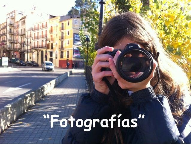 """""""Fotografías"""""""