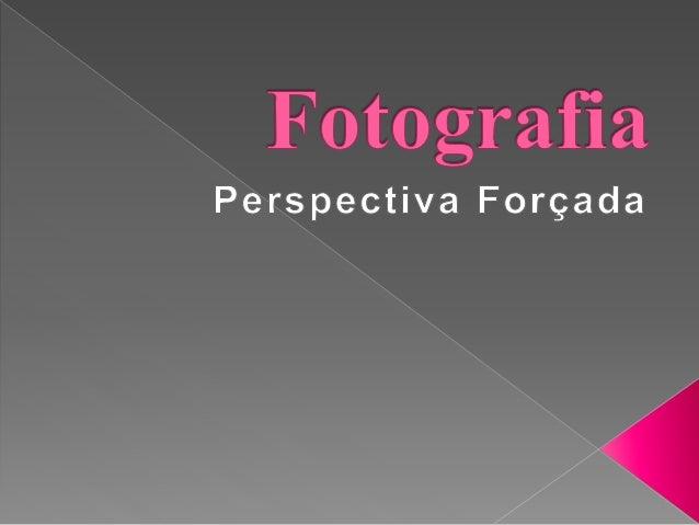 Atividade  * Produza 05 (cinco) fotos tendo a perspectiva forçada como  tema.  * Use um celular, câmera fotográfica, table...
