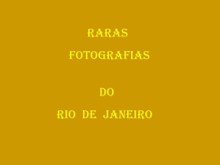RARAS  FOTOGRAFIAS  DO RIO  DE  JANEIRO