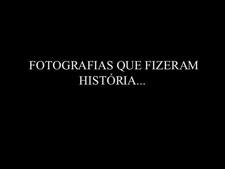 FOTOGRAFIAS QUE FIZERAM HISTÓRIA...