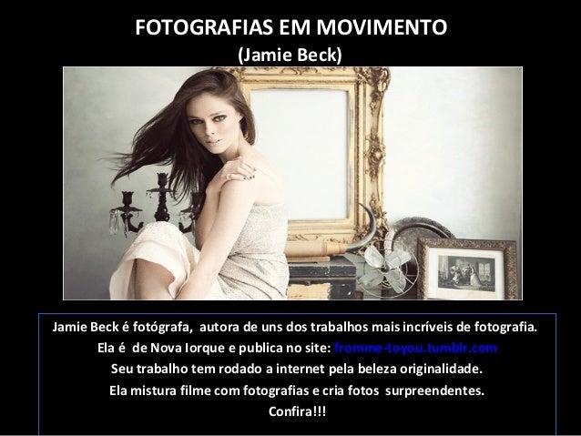 FOTOGRAFIAS EM MOVIMENTO (Jamie Beck)  Jamie Beck é fotógrafa, autora de uns dos trabalhos mais incríveis de fotografia. E...