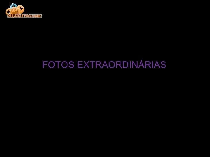 FOTOS EXTRAORDINÁRIAS