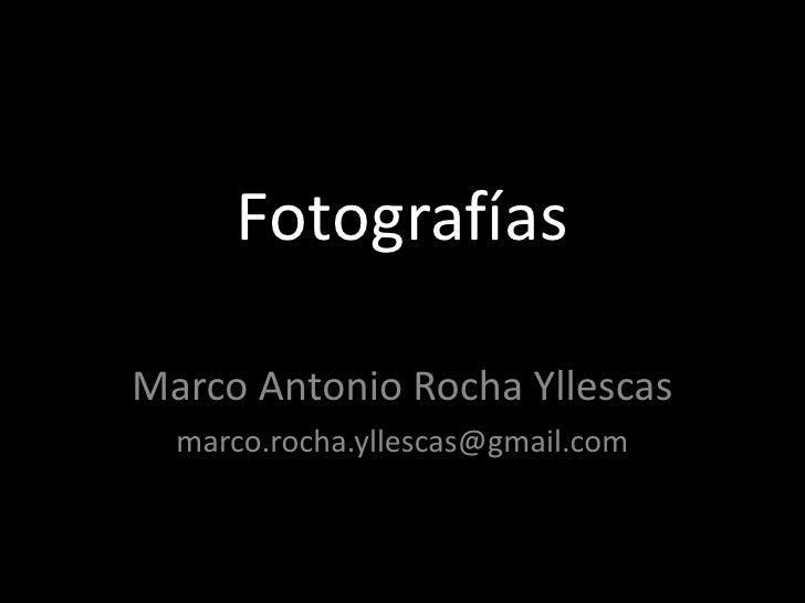 Fotografías<br />Marco Antonio Rocha Yllescas<br />marco.rocha.yllescas@gmail.com<br />