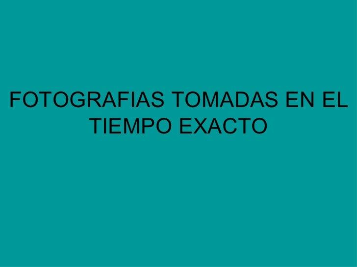 Fotografias tomadas en_el_tiempo_exacto