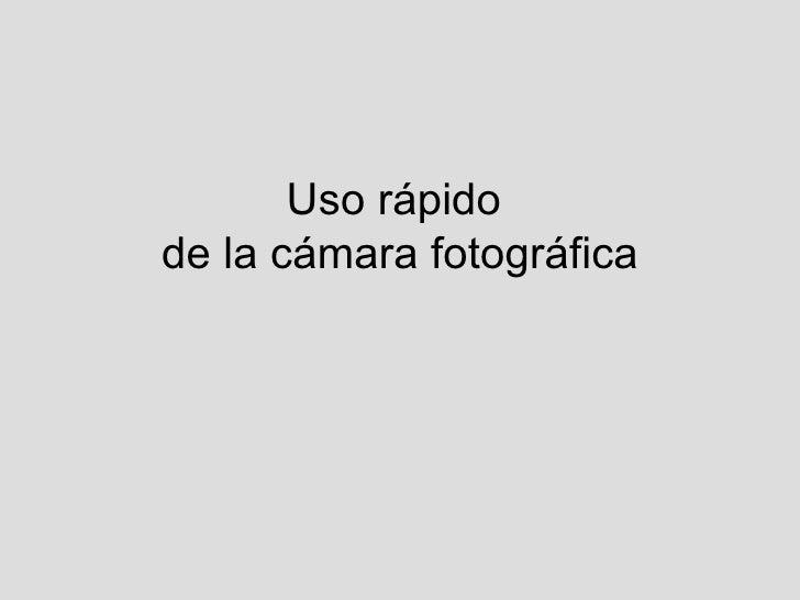 Uso rápido  de la cámara fotográfica