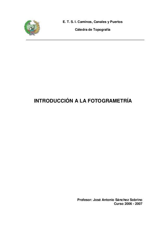E. T. S. I. Caminos, Canales y Puertos                Cátedra de TopografíaINTRODUCCIÓN A LA FOTOGRAMETRÍA                ...