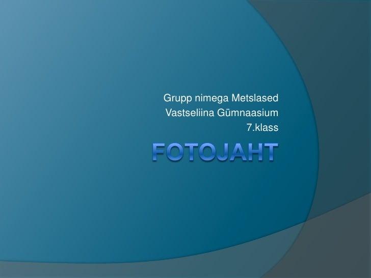Grupp nimega MetslasedVastseliina Gümnaasium                7.klass