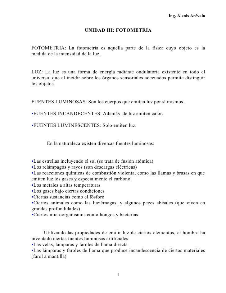 Ing. Alenis Arévalo                            UNIDAD III: FOTOMETRIA   FOTOMETRIA: La fotometría es aquella parte de la f...