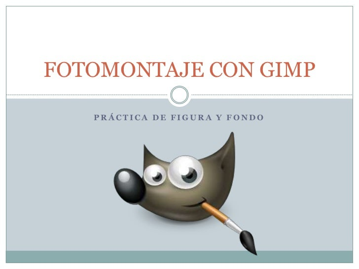 FOTOMONTAJE CON GIMP   PRÁCTICA DE FIGURA Y FONDO