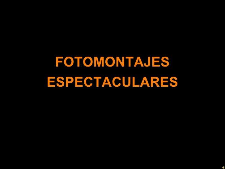 <ul><li>FOTOMONTAJES </li></ul><ul><li>ESPECTACULARES </li></ul>