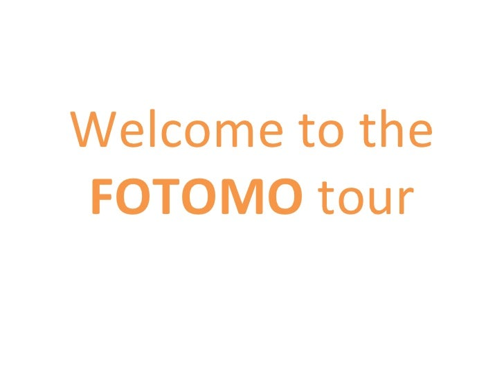 Welcome to the  FOTOMO  tour