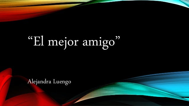 """""""El mejor amigo"""" Alejandra Luengo"""