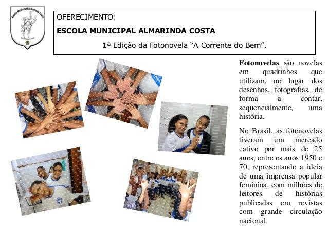 """OFERECIMENTO: ESCOLA MUNICIPAL ALMARINDA COSTA 1ª Edição da Fotonovela """"A Corrente do Bem"""". Fotonovelas são novelas em qua..."""