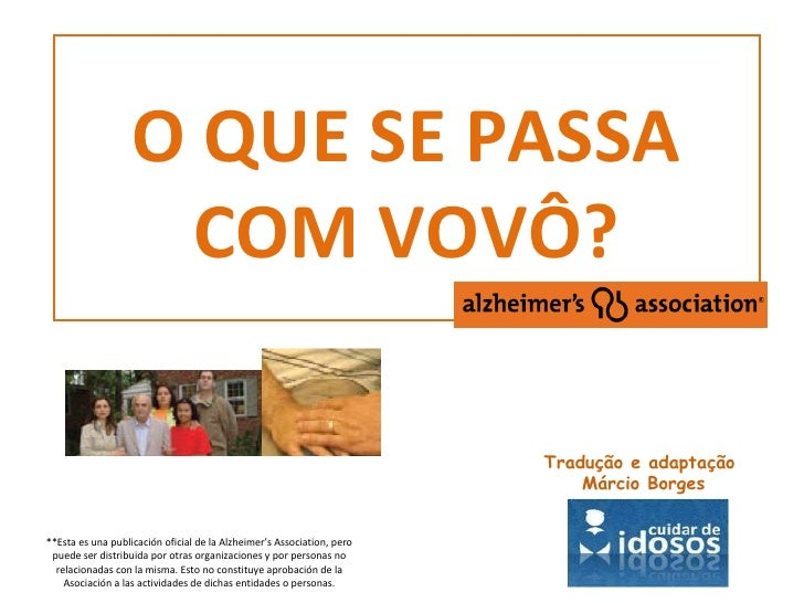 O QUE SE PASSA COM VOVÔ? Tradução e adaptação Márcio Borges **Esta es una publicación oficial de la Alzheimer's Associatio...