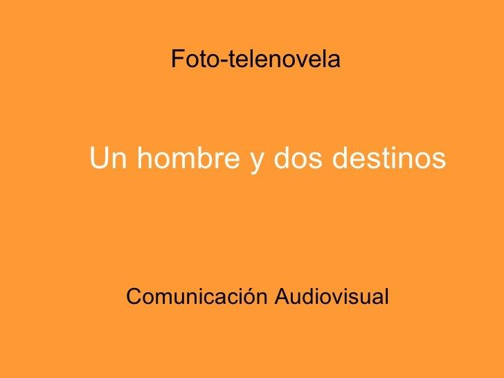 Foto-telenovela Comunicación Audiovisual Un hombre y dos destinos