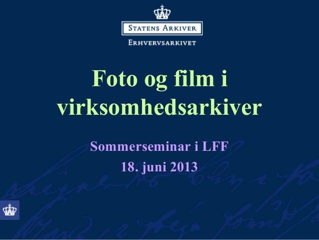 Foto og film ivirksomhedsarkiverSommerseminar i LFF18. juni 2013
