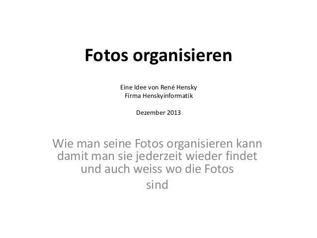 Fotos organisieren Eine Idee von René Hensky Firma Henskyinformatik Dezember 2013  Wie man seine Fotos organisieren kann d...