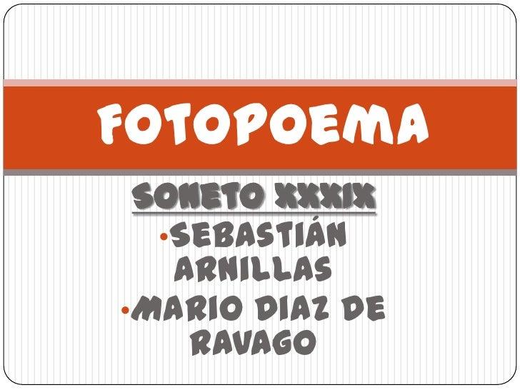 Fotopoema Soneto XXXIX  •Sebastián   Arnillas•Mario Diaz de    Ravago