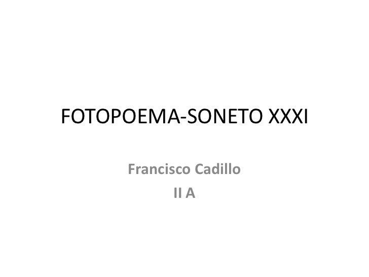 FOTOPOEMA-SONETO XXXI<br />Francisco Cadillo<br />II A<br />