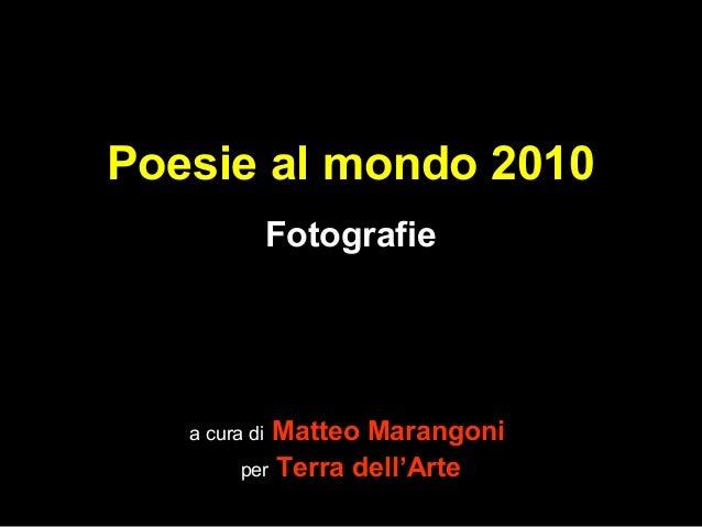 Poesie al mondo 2010 Fotografie a cura di Matteo Marangoni per Terra dell'Arte