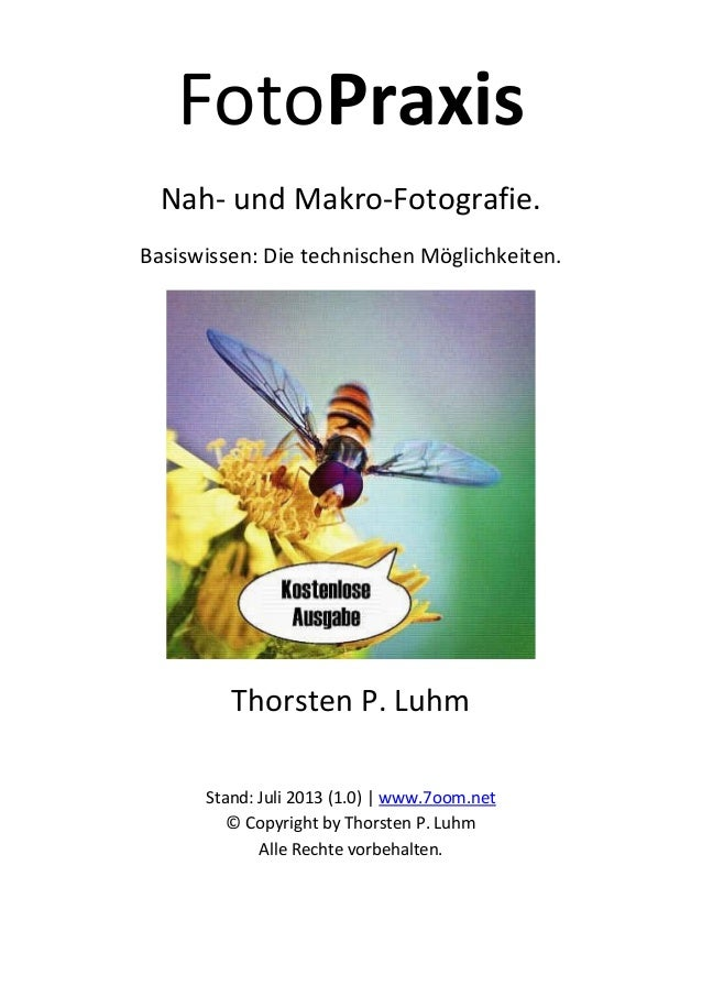 FotoPraxis Nah- und Makro-Fotografie. Basiswissen: Die technischen Möglichkeiten. Thorsten P. Luhm Stand: Juli 2013 (1.0) ...