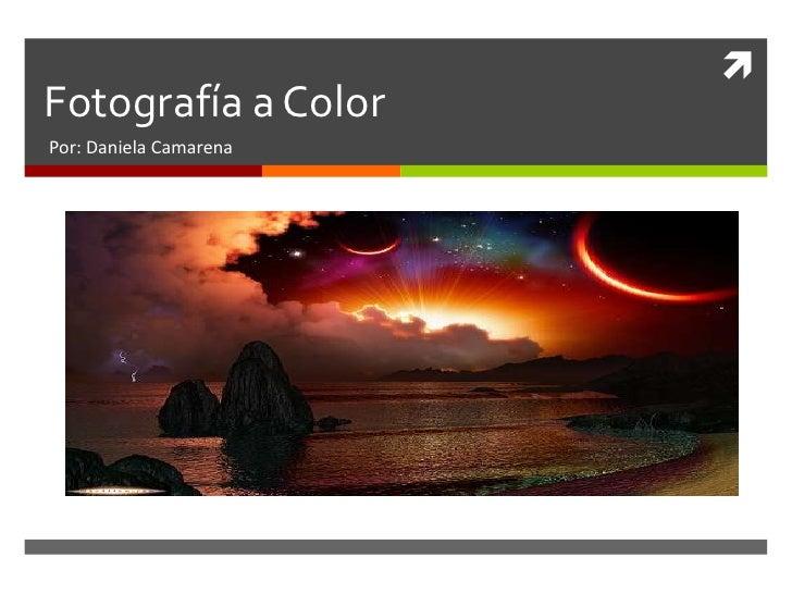 Fotografía a Color<br />Por: Daniela Camarena<br />