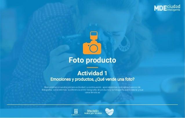 Foto producto Actividad 1 Bienvenidos a nuestra primera actividad, a continuación aprenderemos conceptos basicos de fotogr...