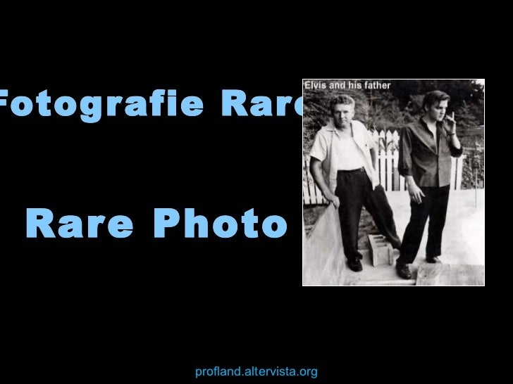 Foto rare - Rare Photos