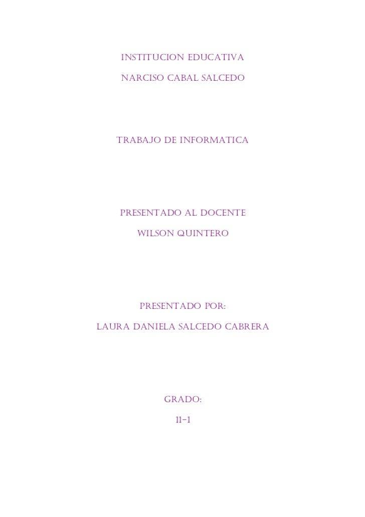INSTITUCION EDUCATIVA    NARCISO CABAL SALCEDO   TRABAJO DE INFORMATICA   PRESENTADO AL DOCENTE      WILSON QUINTERO      ...