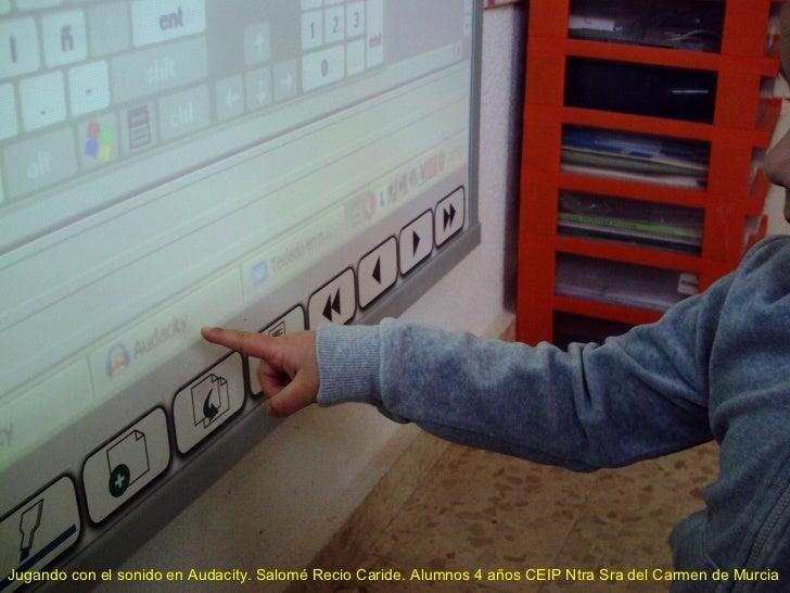 Jugando con el sonido en Audacity. Salomé Recio Caride. Alumnos 4 años CEIP Ntra Sra del Carmen de Murcia