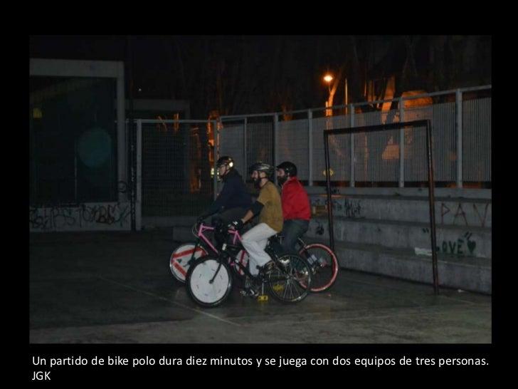 Un partido de bike polo dura diez minutos y se juega con dos equipos de tres personas.JGK