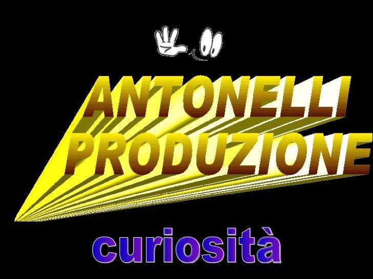 ANTONELLI PRODUZIONE curiosità