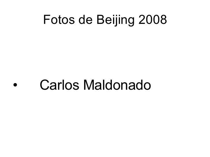 Fotos de Beijing 2008 <ul><li>Carlos Maldonado </li></ul>