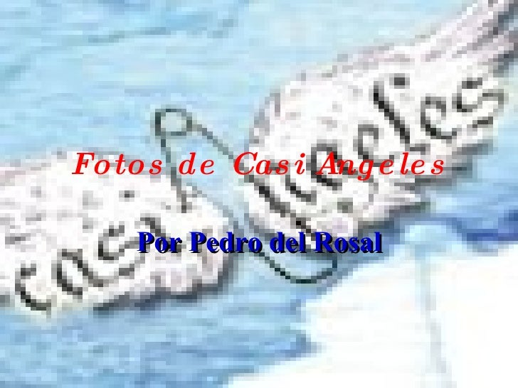 Fotos de Casi Angeles Por Pedro del Rosal