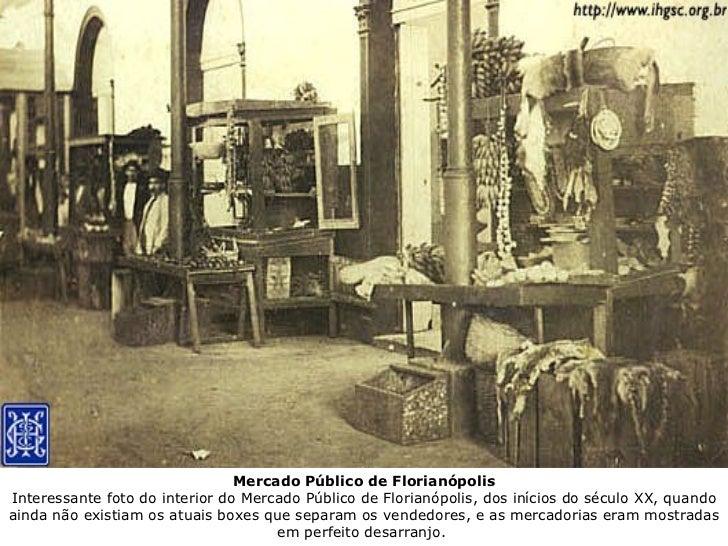 Mercado Público de Florianópolis Interessante foto do interior do Mercado Público de Florianópolis, dos inícios do século ...