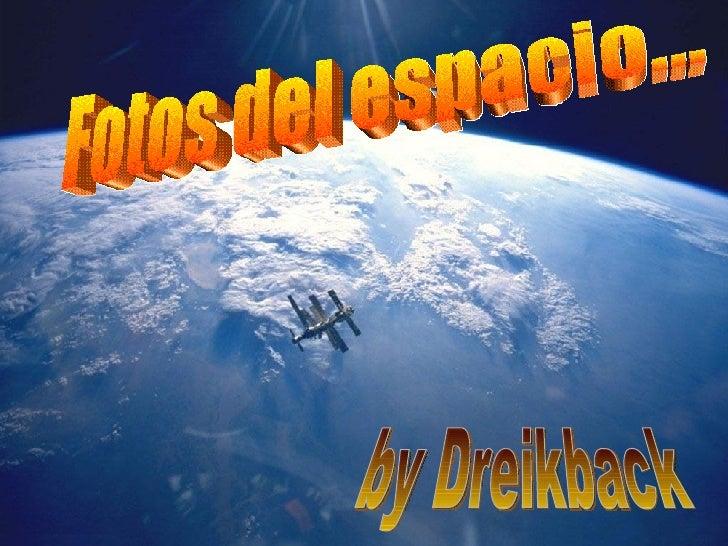 Fotos del espacio... by Dreikback