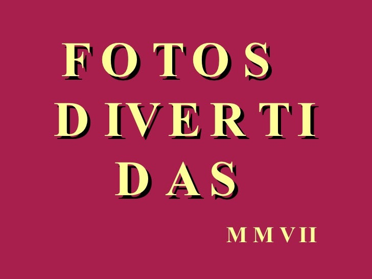 FOTOS  DIVERTIDAS MMVII