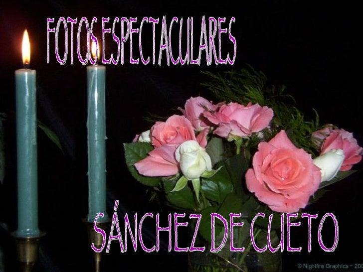 FOTOS ESPECTACULARES  SÁNCHEZ DE CUETO