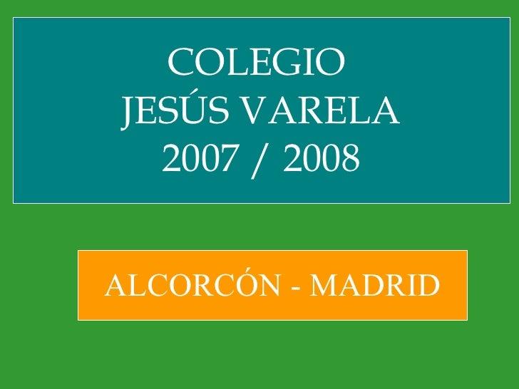 COLEGIO  JESÚS VARELA 2007 / 2008 ALCORCÓN - MADRID